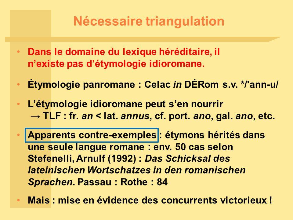 Nécessaire triangulation Dans le domaine du lexique héréditaire, il nexiste pas détymologie idioromane. Étymologie panromane : Celac in DÉRom s.v. */'