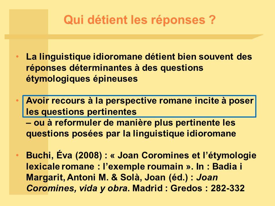 Qui détient les réponses ? Buchi, Éva (2008) : « Joan Coromines et létymologie lexicale romane : lexemple roumain ». In : Badia i Margarit, Antoni M.