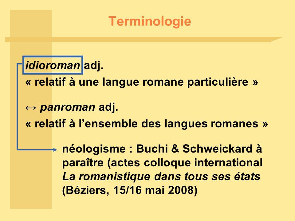 Terminologie idioroman adj. « relatif à une langue romane particulière » néologisme : Buchi & Schweickard à paraître (actes colloque international La