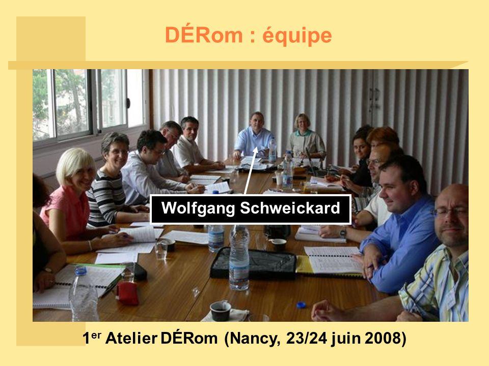 DÉRom : équipe 1 er Atelier DÉRom (Nancy, 23/24 juin 2008) Wolfgang Schweickard
