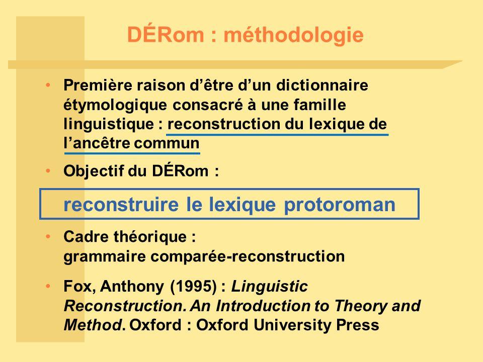 DÉRom : méthodologie Première raison dêtre dun dictionnaire étymologique consacré à une famille linguistique : reconstruction du lexique de lancêtre c
