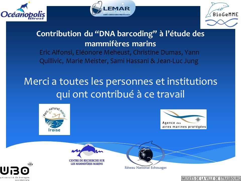 Contribution du DNA barcoding à létude des mammifères marins Eric Alfonsi, Eléonore Meheust, Christine Dumas, Yann Quillivic, Marie Meister, Sami Hass