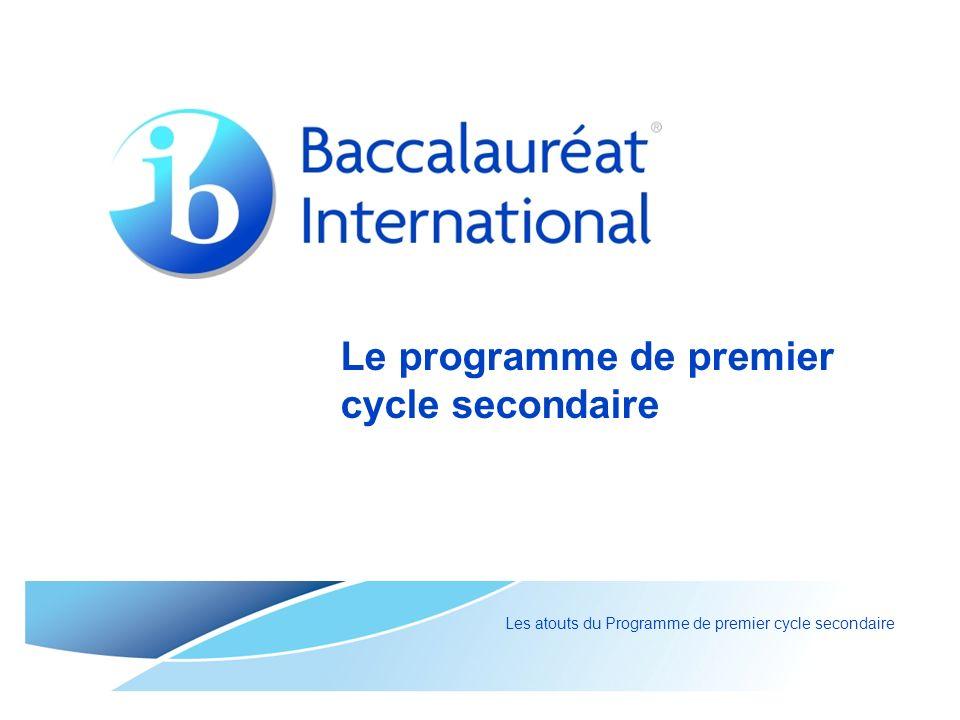 Le programme de premier cycle secondaire Les atouts du Programme de premier cycle secondaire