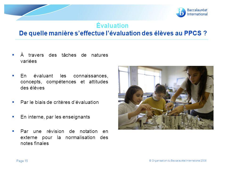 © Organisation du Baccalauréat International 2008 Évaluation De quelle manière seffectue lévaluation des élèves au PPCS .