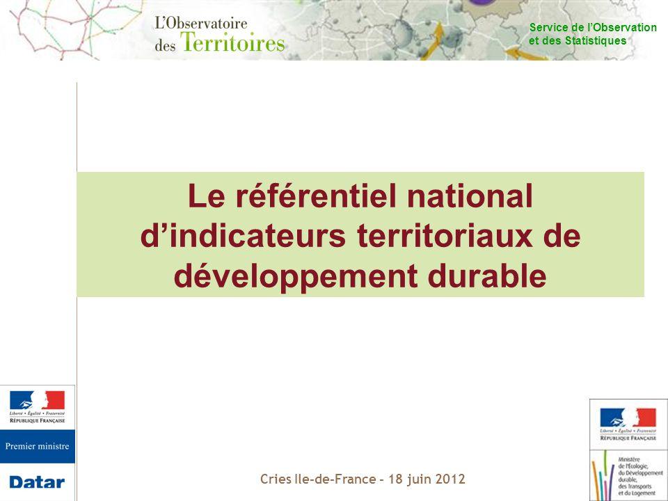 Service de lObservation et des Statistiques Cries Ile-de-France - 18 juin 2012 CGDD/SOeS/ Le référentiel national dindicateurs territoriaux de développement durable