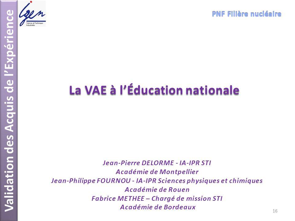 Validation des Acquis de lExpérience La VAE à lÉducation nationale Jean-Pierre DELORME - IA-IPR STI Académie de Montpellier Jean-Philippe FOURNOU - IA