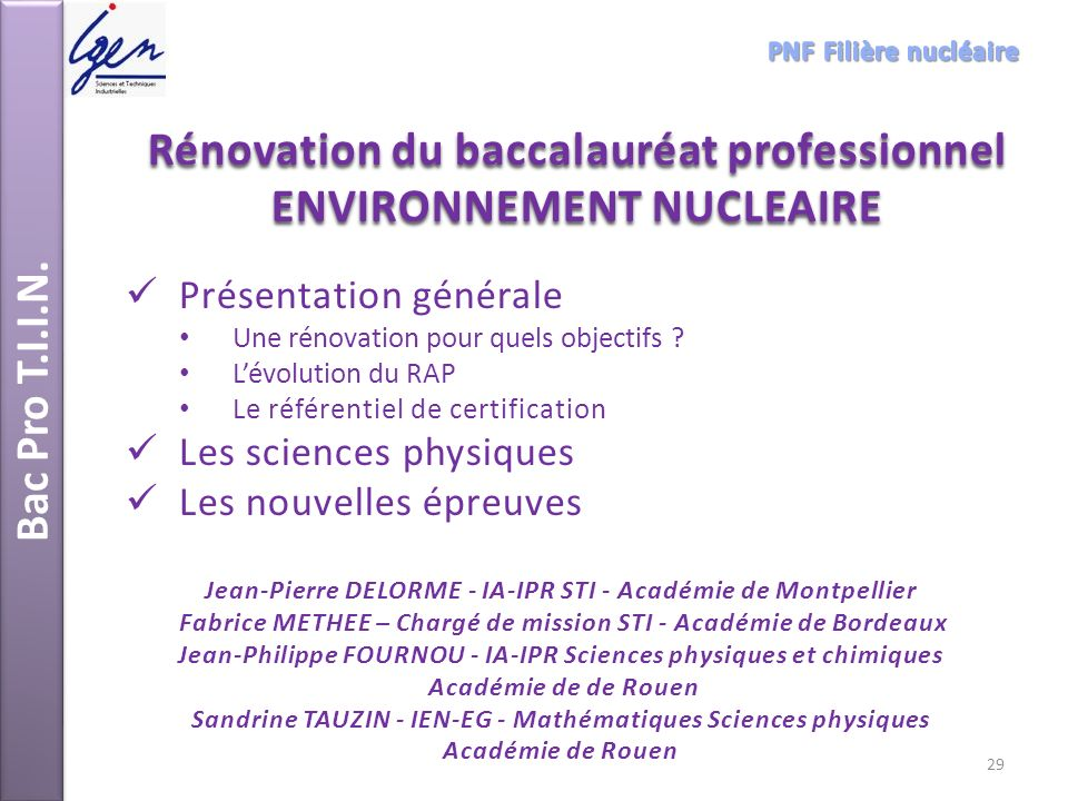 Bac Pro T.I.I.N. Rénovation du baccalauréat professionnel ENVIRONNEMENT NUCLEAIRE Présentation générale Une rénovation pour quels objectifs ? Lévoluti