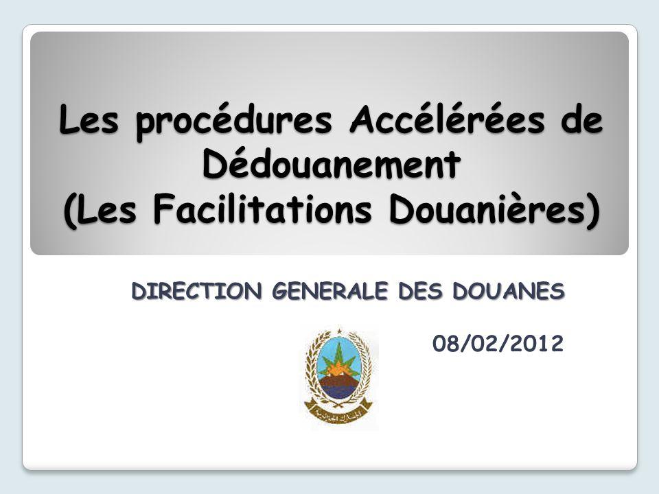 Les procédures Accélérées de Dédouanement (Les Facilitations Douanières) DIRECTION GENERALE DES DOUANES 08/02/2012