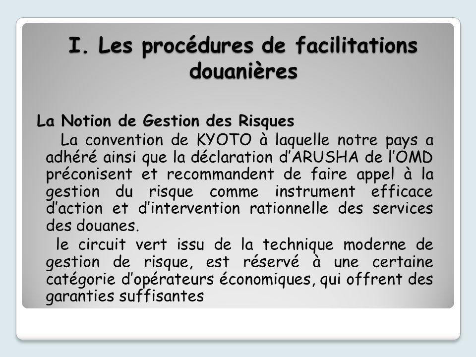I. Les procédures de facilitations douanières La Notion de Gestion des Risques La convention de KYOTO à laquelle notre pays a adhéré ainsi que la décl