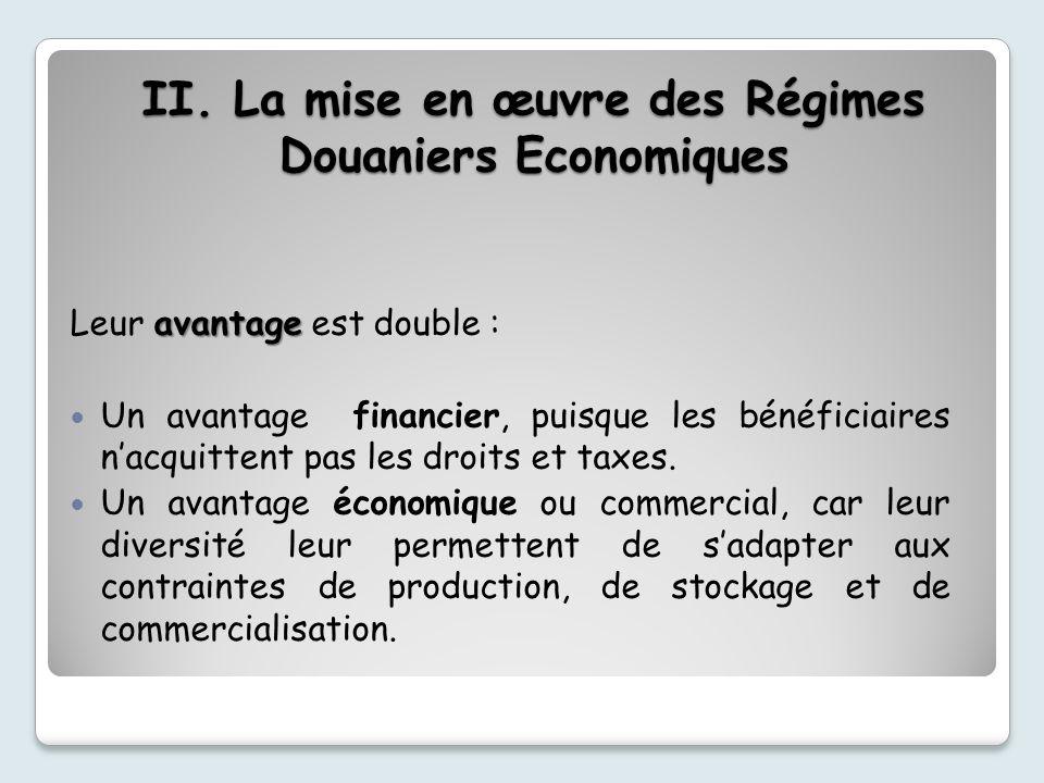 II. La mise en œuvre des Régimes Douaniers Economiques avantage Leur avantage est double : Un avantage financier, puisque les bénéficiaires nacquitten