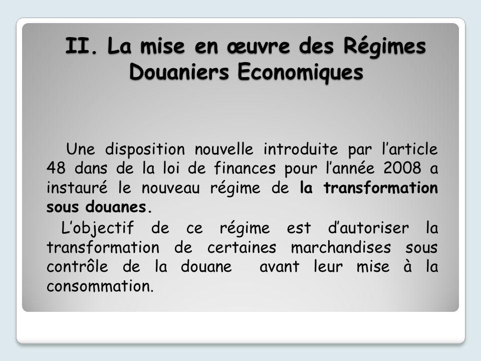 II. La mise en œuvre des Régimes Douaniers Economiques Une disposition nouvelle introduite par larticle 48 dans de la loi de finances pour lannée 2008