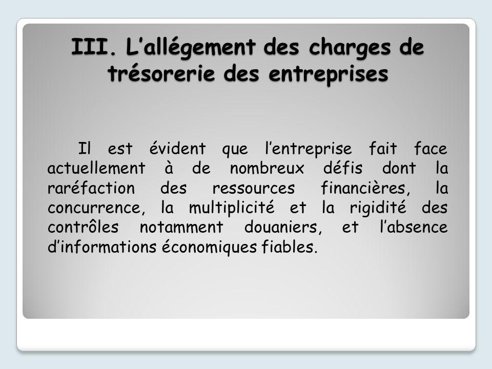 III. Lallégement des charges de trésorerie des entreprises Il est évident que lentreprise fait face actuellement à de nombreux défis dont la raréfacti