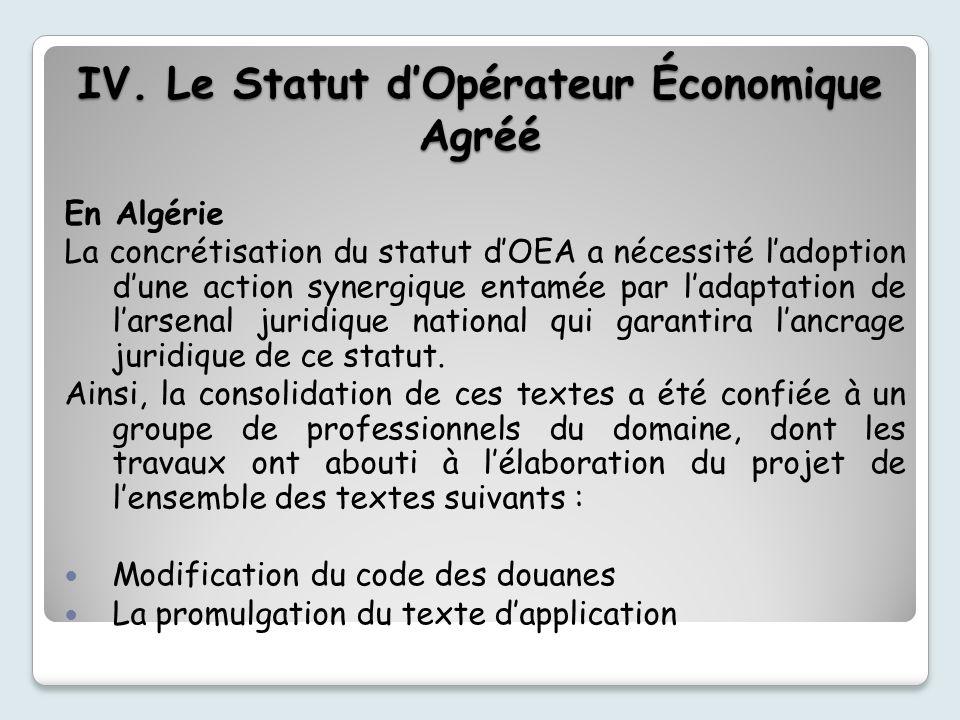 En Algérie La concrétisation du statut dOEA a nécessité ladoption dune action synergique entamée par ladaptation de larsenal juridique national qui garantira lancrage juridique de ce statut.