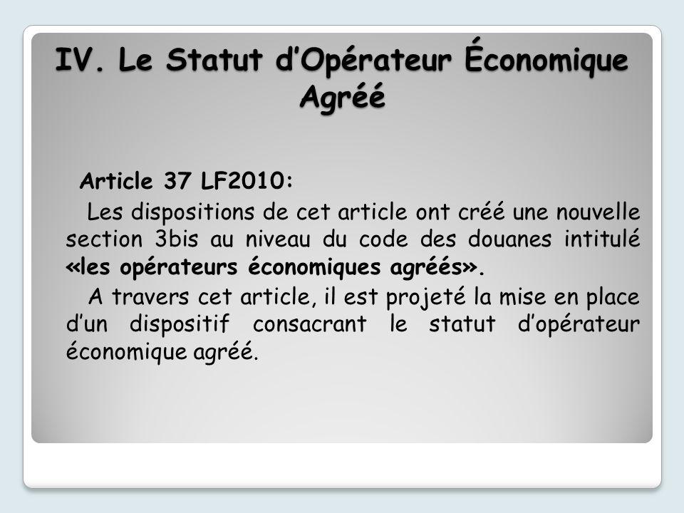 Article 37 LF2010: Les dispositions de cet article ont créé une nouvelle section 3bis au niveau du code des douanes intitulé «les opérateurs économiques agréés».