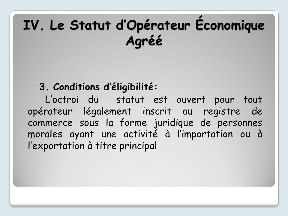 3. Conditions déligibilité: Loctroi du statut est ouvert pour tout opérateur légalement inscrit au registre de commerce sous la forme juridique de per