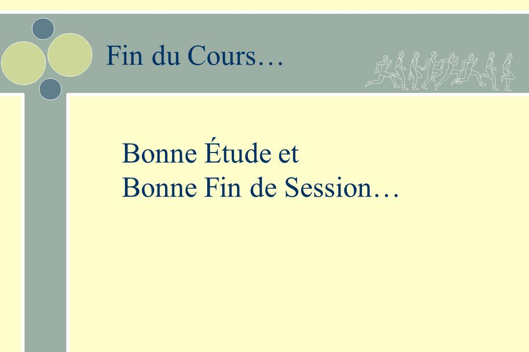 Bonne Étude et Bonne Fin de Session… Fin du Cours…