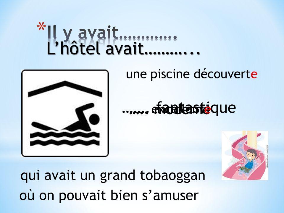 ……..fantastique ….. moderne ….. excellente une piscine découverte qui avait un grand tobaoggan où on pouvait bien samuser Lhôtel avait………...