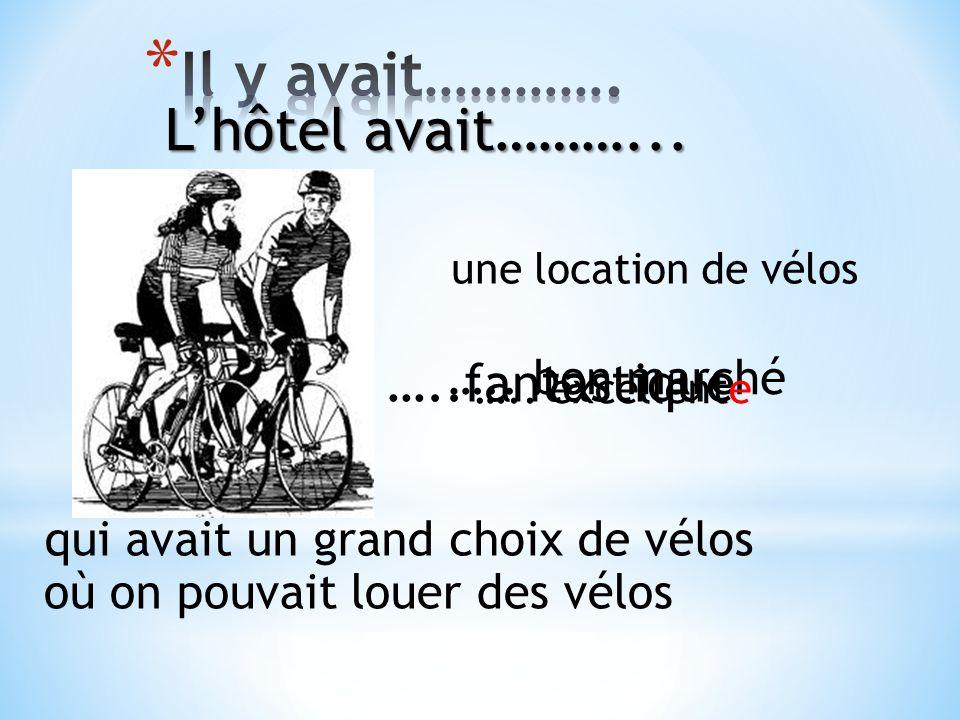 …..fantastique ….. bon marché ….. excellente une location de vélos qui avait un grand choix de vélos où on pouvait louer des vélos Lhôtel avait………...