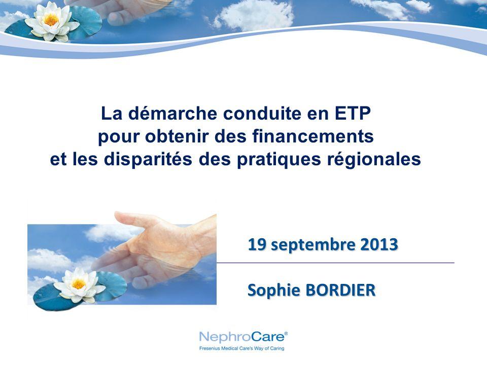 19 septembre 2013 Sophie BORDIER La démarche conduite en ETP pour obtenir des financements et les disparités des pratiques régionales