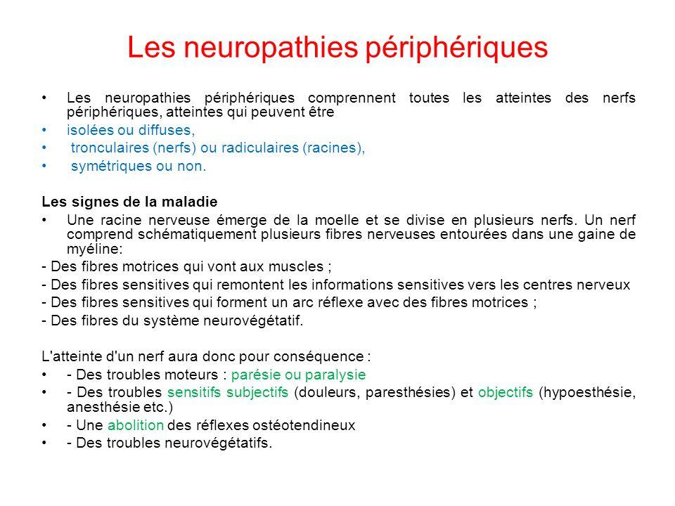 Les neuropathies périphériques Les neuropathies périphériques comprennent toutes les atteintes des nerfs périphériques, atteintes qui peuvent être isolées ou diffuses, tronculaires (nerfs) ou radiculaires (racines), symétriques ou non.