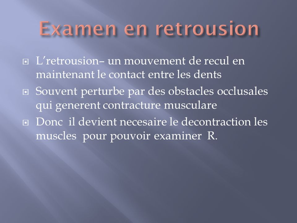 Lretrousion– un mouvement de recul en maintenant le contact entre les dents Souvent perturbe par des obstacles occlusales qui generent contracture mus