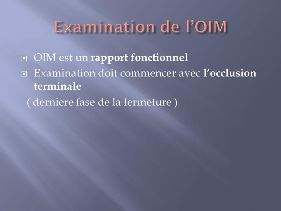 OIM est un rapport fonctionnel Examination doit commencer avec locclusion terminale ( derniere fase de la fermeture )