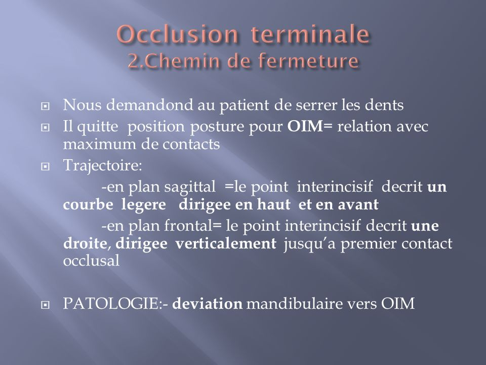 3.Position dintercuspidation maximale Definition: la position mandibulaire de fermeture ou les arcades dentaires presentent le maximum de points ou de surfaces de contact Plus precisement on doit examiner les contacts entre: -les cuspides -les fosses -les cretes marginales