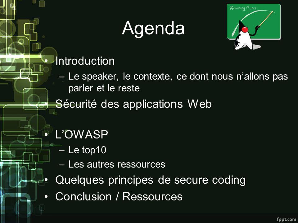 Agenda Introduction –Le speaker, le contexte, ce dont nous nallons pas parler et le reste Sécurité des applications Web LOWASP –Le top10 –Les autres ressources Quelques principes de secure coding Conclusion / Ressources