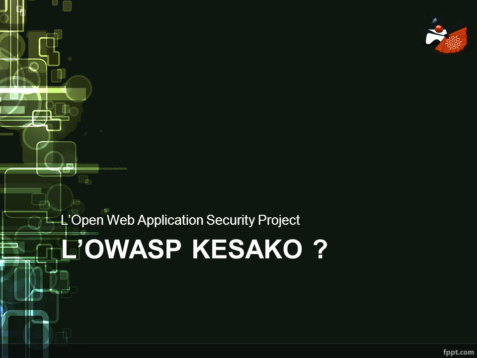 LOWASP KESAKO ? LOpen Web Application Security Project