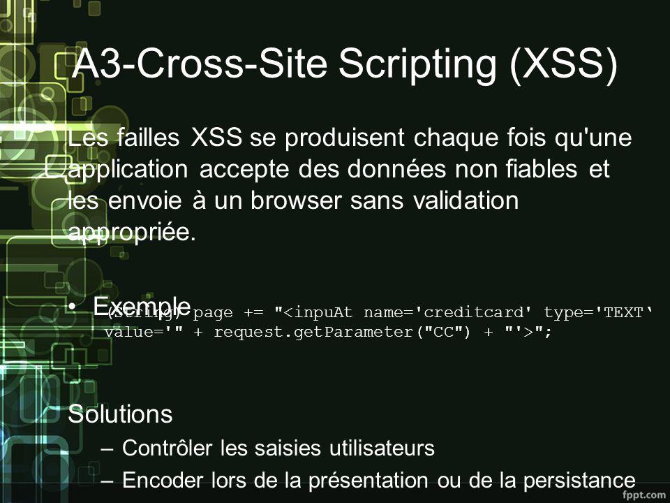 A3-Cross-Site Scripting (XSS) Les failles XSS se produisent chaque fois qu une application accepte des données non fiables et les envoie à un browser sans validation appropriée.