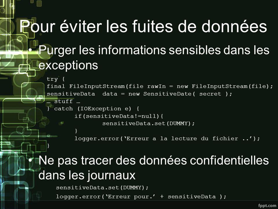Pour éviter les fuites de données Purger les informations sensibles dans les exceptions Ne pas tracer des données confidentielles dans les journaux sensitiveData.set(DUMMY); logger.error(Erreur pour.