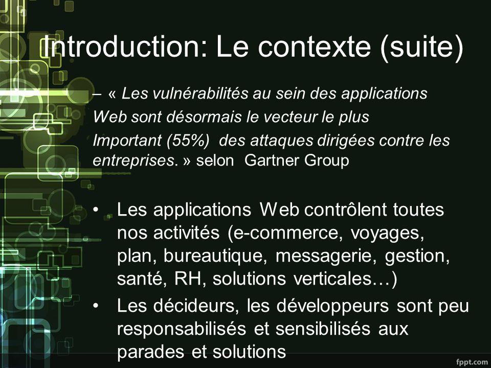 Introduction: Le contexte (suite) –« Les vulnérabilités au sein des applications Web sont désormais le vecteur le plus Important (55%) des attaques dirigées contre les entreprises.