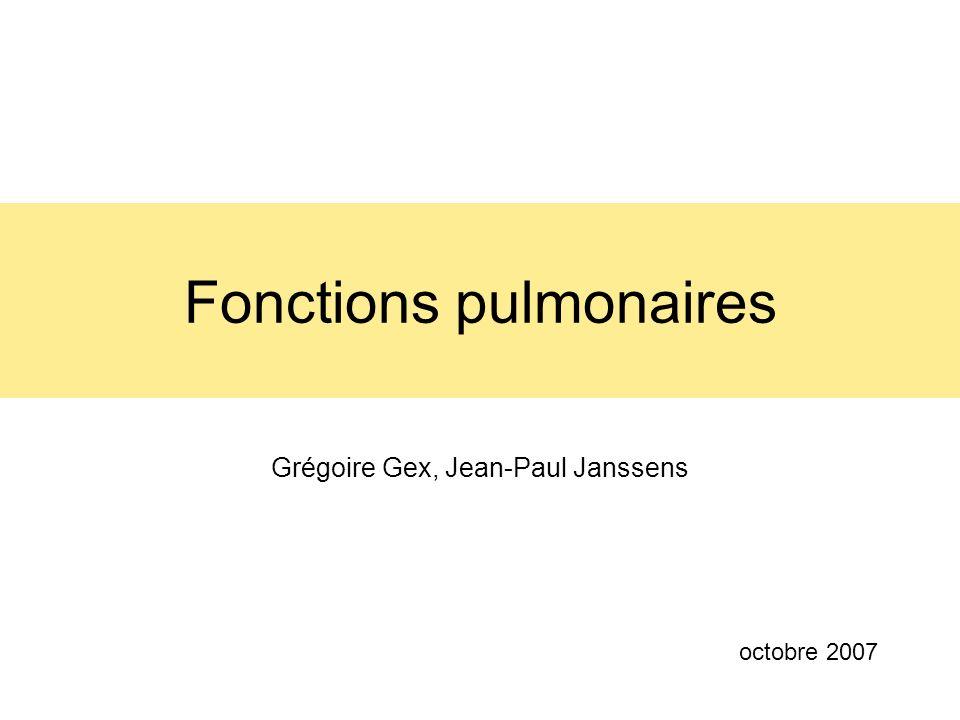 Fonctions pulmonaires Grégoire Gex, Jean-Paul Janssens octobre 2007