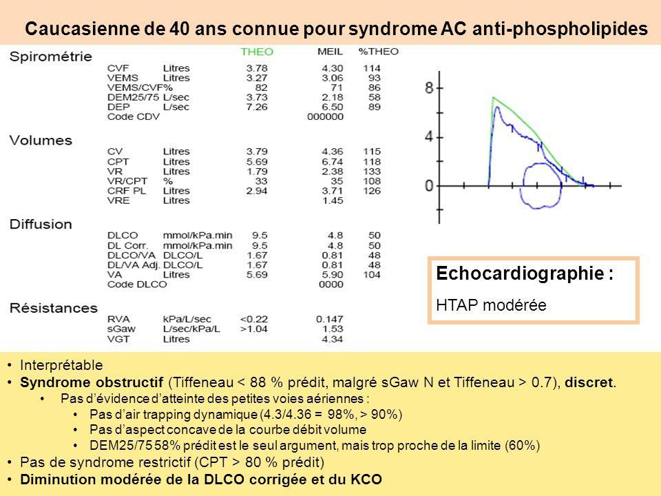 Caucasienne de 40 ans connue pour syndrome AC anti-phospholipides Interprétable Syndrome obstructif (Tiffeneau 0.7), discret. Pas dévidence datteinte