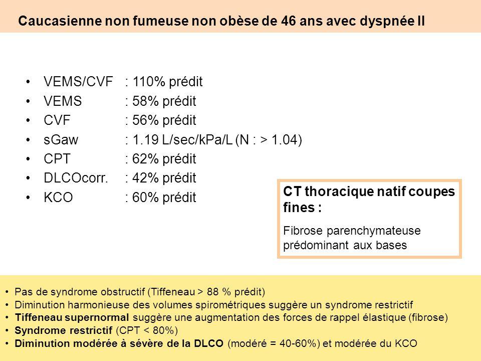 Caucasienne non fumeuse non obèse de 46 ans avec dyspnée II Pas de syndrome obstructif (Tiffeneau > 88 % prédit) Diminution harmonieuse des volumes sp