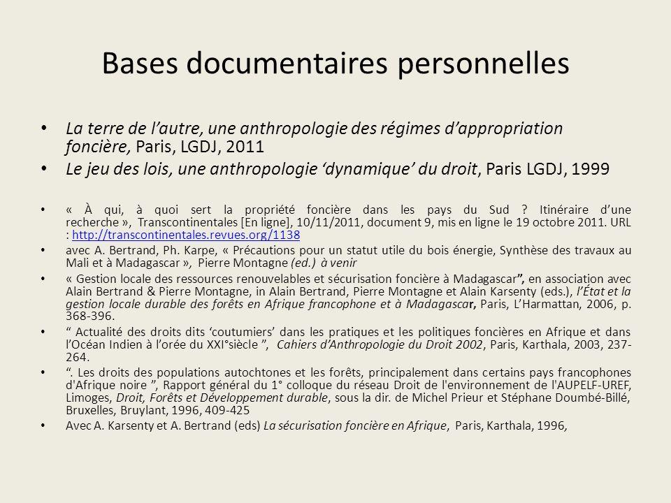 Bases documentaires personnelles La terre de lautre, une anthropologie des régimes dappropriation foncière, Paris, LGDJ, 2011 Le jeu des lois, une ant