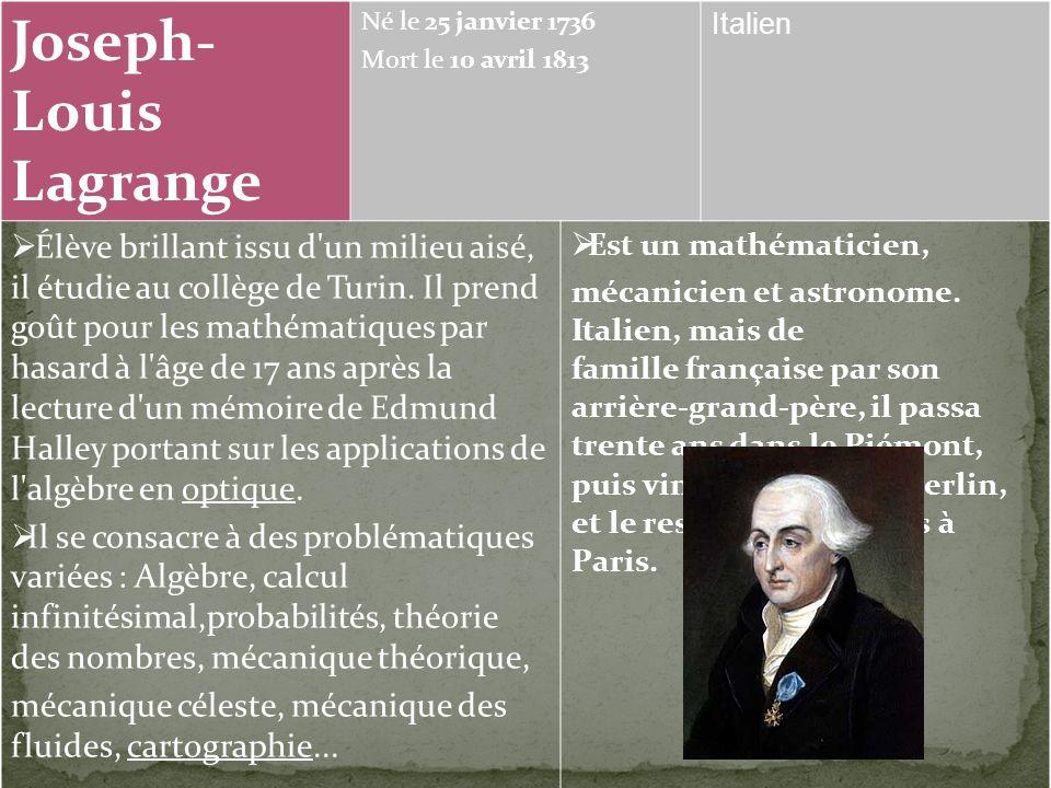Joseph- Louis Lagrange Né le 25 janvier 1736 Mort le 10 avril 1813 Italien Élève brillant issu d un milieu aisé, il étudie au collège de Turin.
