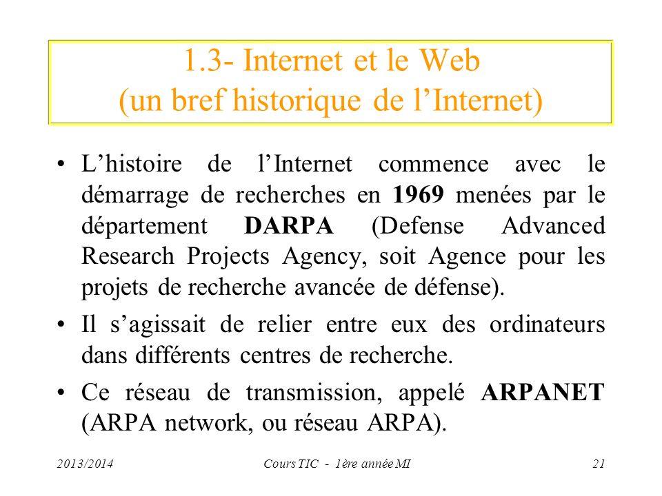 1.3- Internet et le Web (un bref historique de lInternet) Lhistoire de lInternet commence avec le démarrage de recherches en 1969 menées par le départ