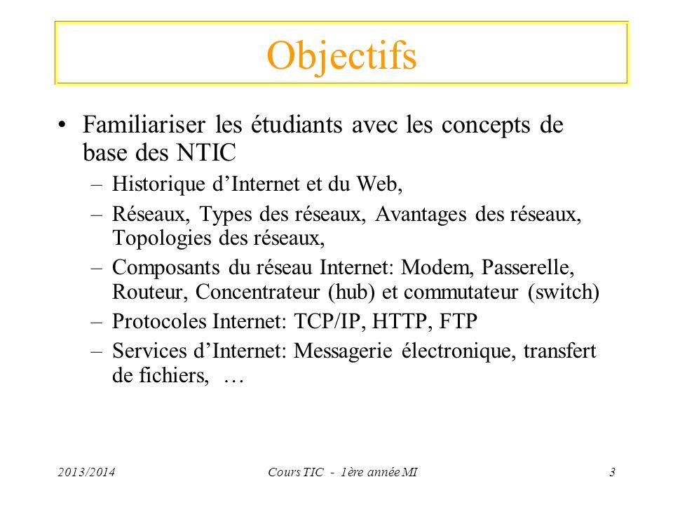 2013/2014Cours TIC - 1ère année MI3 Objectifs Familiariser les étudiants avec les concepts de base des NTIC –Historique dInternet et du Web, –Réseaux,