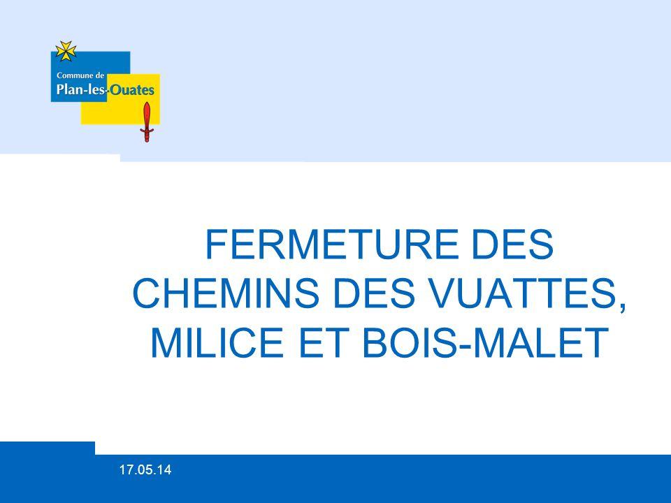 FERMETURE DES CHEMINS DES VUATTES, MILICE ET BOIS-MALET 17/05/2014Titre de la présentation1 17.05.14