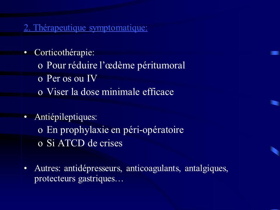 2. Thérapeutique symptomatique: Corticothérapie: oPour réduire lœdème péritumoral oPer os ou IV oViser la dose minimale efficace Antiépileptiques: oEn