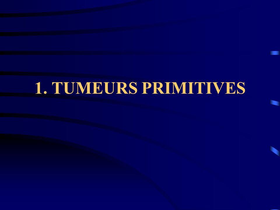 1. TUMEURS PRIMITIVES