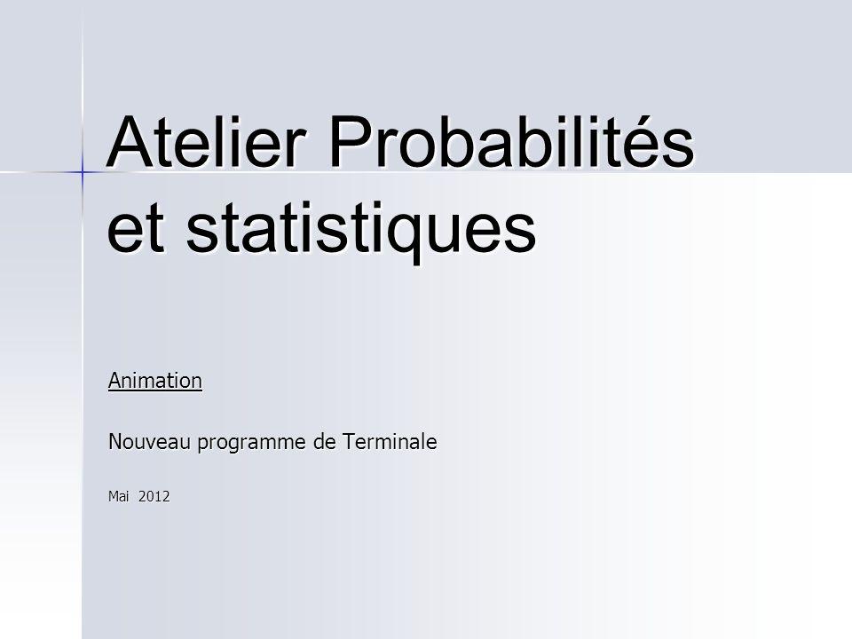 Atelier Probabilités et statistiques Animation Nouveau programme de Terminale Mai 2012