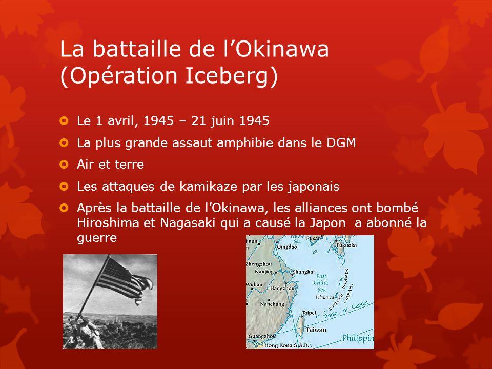 La battaille de lOkinawa (Opération Iceberg) Le 1 avril, 1945 – 21 juin 1945 La plus grande assaut amphibie dans le DGM Air et terre Les attaques de k