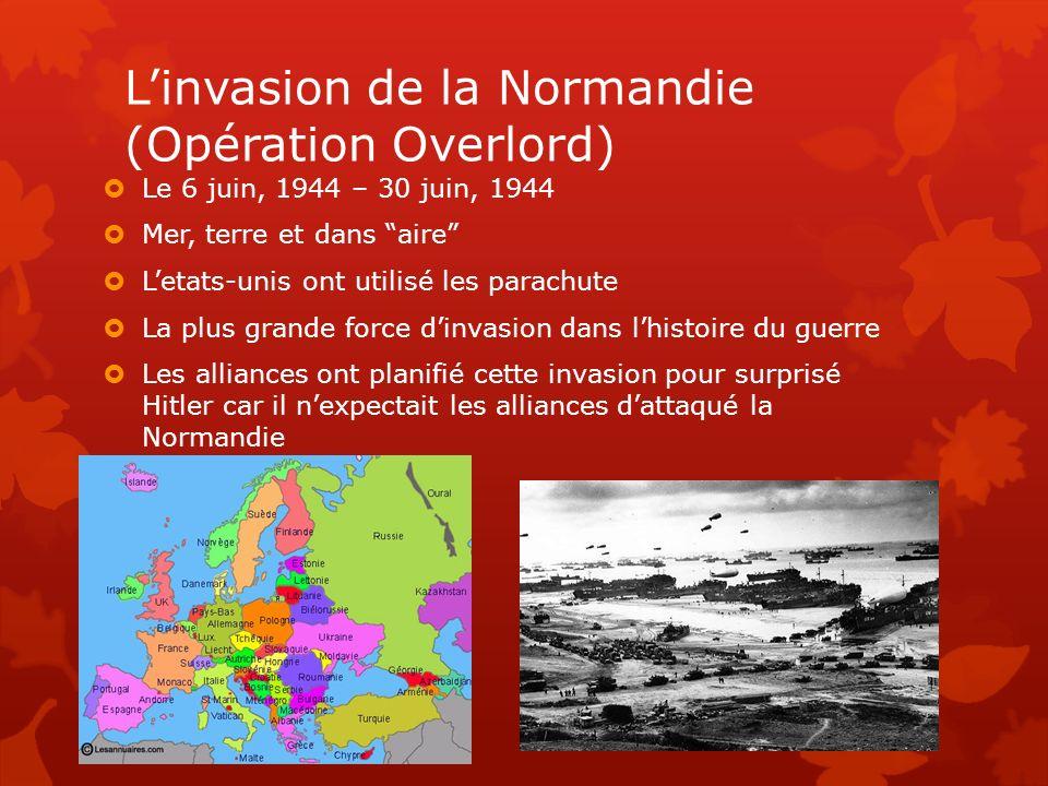 Linvasion de la Normandie (Opération Overlord) Le 6 juin, 1944 – 30 juin, 1944 Mer, terre et dans aire Letats-unis ont utilisé les parachute La plus g
