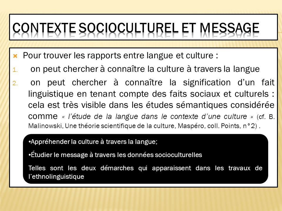 Pour trouver les rapports entre langue et culture : 1. on peut chercher à connaître la culture à travers la langue 2. on peut chercher à connaître la