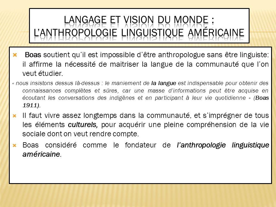 Boas soutient quil est impossible dêtre anthropologue sans être linguiste: il affirme la nécessité de maitriser la langue de la communauté que lon veu