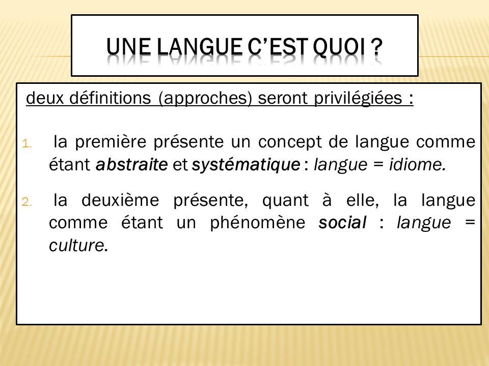 deux définitions (approches) seront privilégiées : 1. la première présente un concept de langue comme étant abstraite et systématique : langue = idiom