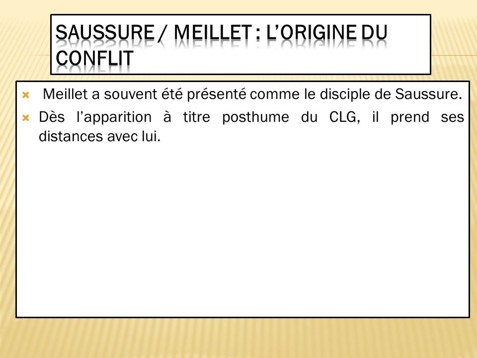 Meillet a souvent été présenté comme le disciple de Saussure. Dès lapparition à titre posthume du CLG, il prend ses distances avec lui.