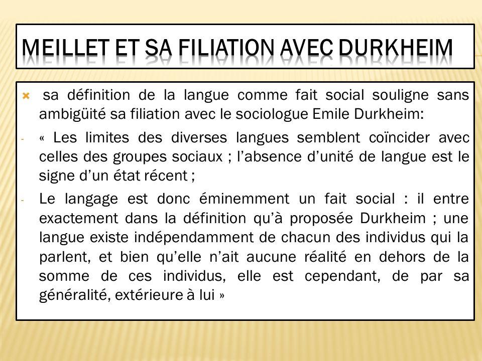 sa définition de la langue comme fait social souligne sans ambigüité sa filiation avec le sociologue Emile Durkheim: - « Les limites des diverses lang